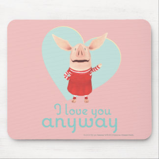 Olivia - I Love You Anyway Mouse Pad