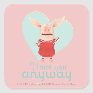 Olivia - I Love You Anyway Square Sticker