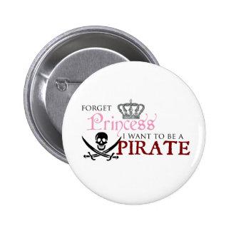"""Olvide a la princesa, yo quieren ser un pirata "" Pin Redondo 5 Cm"