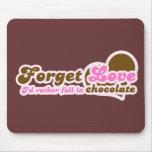 Olvide el amor, yo caería bastante en chocolate alfombrillas de raton