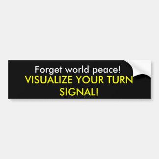 ¡Olvide la paz de mundo! ¡, VISUALICE SU SEÑAL DE  Pegatina Para Auto