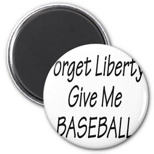 Olvide que la libertad me da béisbol imanes
