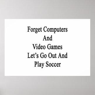 Olvide que los ordenadores y los videojuegos nos póster