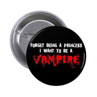 Olvide ser una princesa, yo quieren ser un vampiro pin redondo de 2 pulgadas
