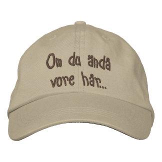 Om du anda vore har... embroidered baseball cap