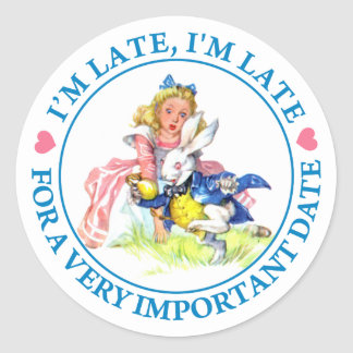 O'M LATE, I'M LATE, FOR A VERY IMPORTANT DATE! ROUND STICKER