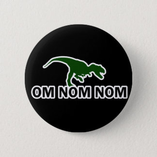 Om Nom Nom Dinosaur Rawr is Hungry Pinback Button