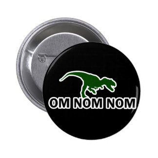 Om Nom Nom Dinosaur Rawr is Hungry Pinback Button