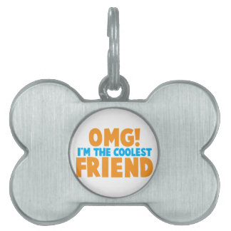 OMD I'm the coolest FRIEND! Pet Tag