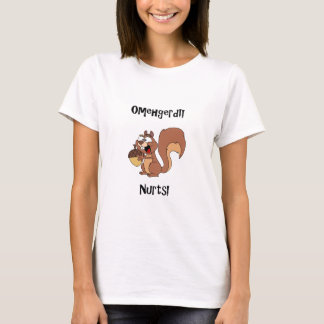 Omehgerd Nurts! Squirrel (Oh My God, Nuts) T-Shirt