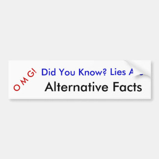 OMG Did You Know, Lies Are Alternative Facts Bumper Sticker