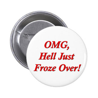 OMG, Hell Just Froze Over! 2 Inch Round Button