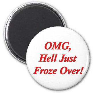 OMG, Hell Just Froze Over! Magnet
