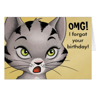 OMG! I forgot your birthday! Greeting Card