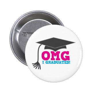 ¡OMG I GRADUADO! gran regalo de la graduación Pin Redondo De 2 Pulgadas