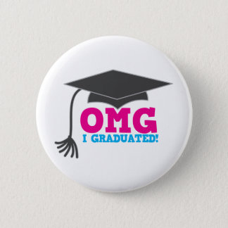 OMG I GRADUATED! great graduation gift Button