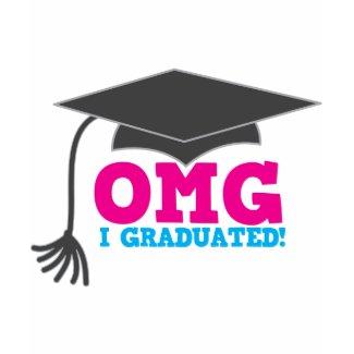 OMG I graduated shirt