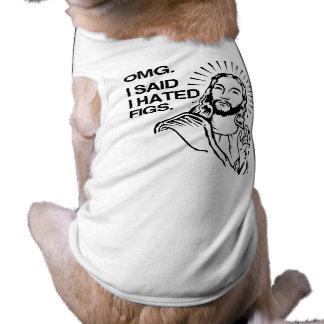 OMG, I SAID I HATED FIGS SHIRT