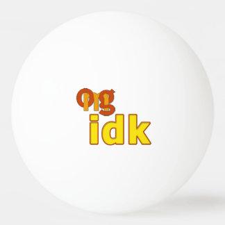 OMG! idk Ping Pong Ball