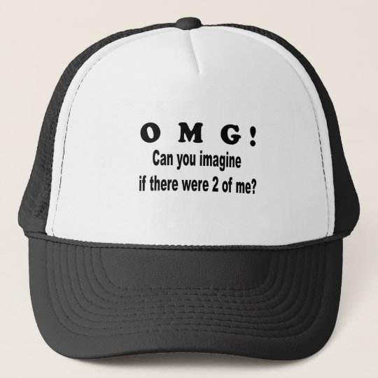 omg imagine 2of me trucker hat