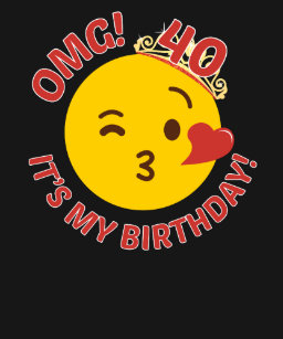 OMG Its My Birthday Cute Princess Emoji 40th Bday T Shirt