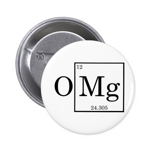 OMG - Magnesium - Mg - periodic table Pinback Buttons