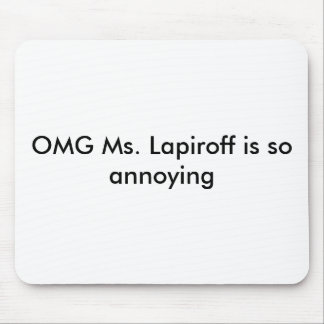 OMG Ms. Lapiroff is so annoying Mouse Pad