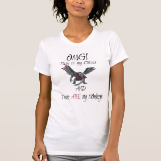 OMG This IS My Circus These ARE my Monkeys T-Shirt