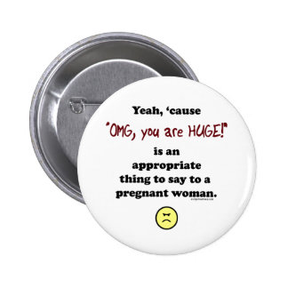 OMG, you are huge 2 Inch Round Button