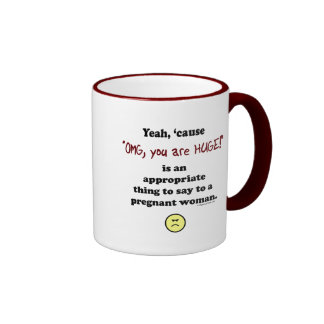OMG, you are huge Coffee Mugs
