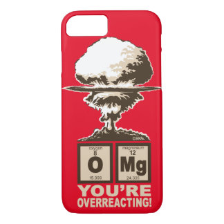 OMG! You are overreacting! iPhone 7 Case