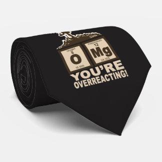 OMG! You are overreacting! Neck Tie