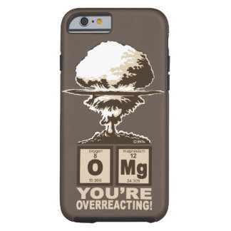 OMG! You are overreacting! Tough iPhone 6 Case