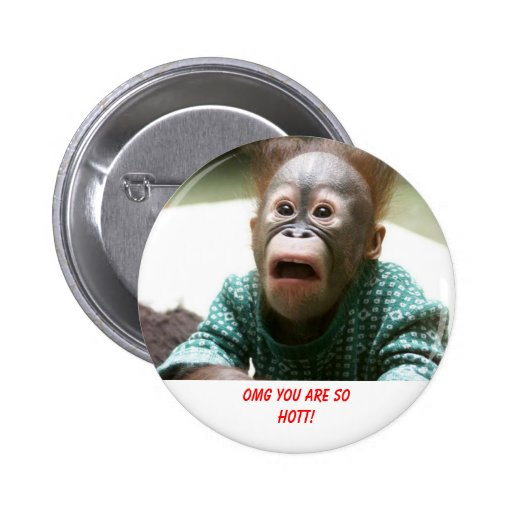 OMG you are so hott! 2 Inch Round Button