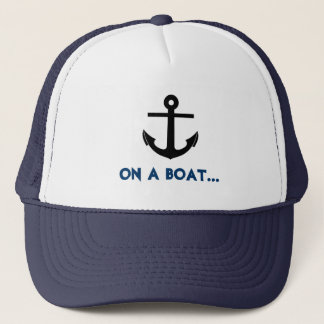 On A Boat Anchor Trucker Hat