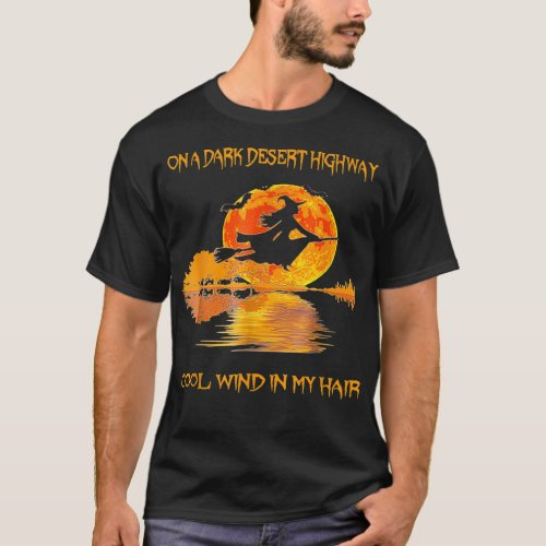 On A Dark Desert Highway Witch Feel Cool Win T_Shirt
