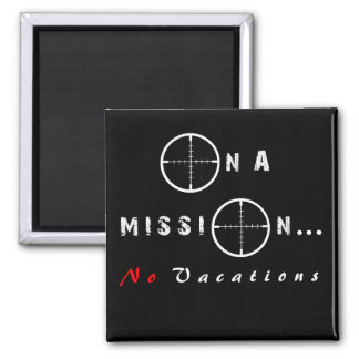 On a Mission...No Vacations Magnet