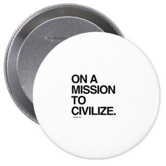 ON A MISSION TO CIVILIZE BUTTON