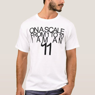 'On a scale from 1 to 10 i am an '11' T-Shirt