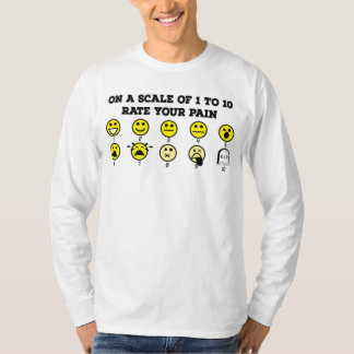 On A Scale Of 1 to 10 Rate Your Pain T-Shirt