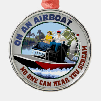 On an Airboat No One Can Hear You Scream Metal Ornament