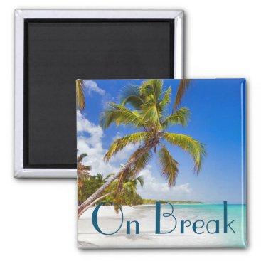 Beach Themed On Break in Paradise Magnet