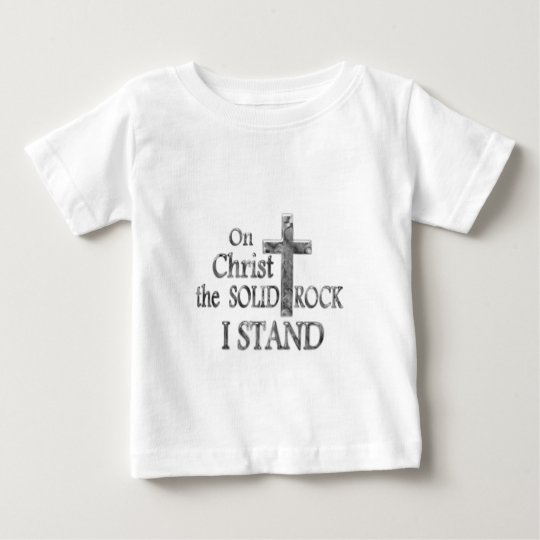 On Christ the Solid Rock I STAND Baby T-Shirt