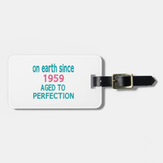 On earth since 1959 aged to perfection bag tag