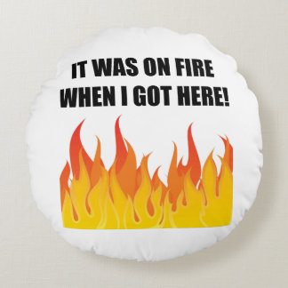 On Fire When Got Here Round Pillow