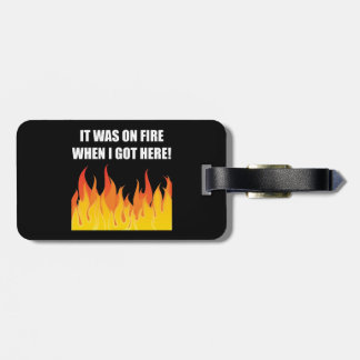 On Fire When Got Here Tag For Luggage
