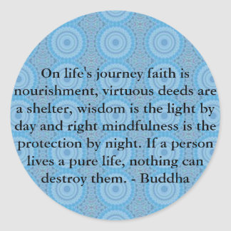 On life's journey faith is nourishment, virtuous.. classic round sticker