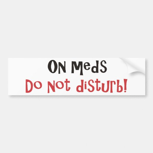 On Meds Do Not Disturb Bumper Stickers