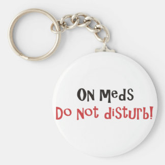 On Meds Do Not Disturb Keychain