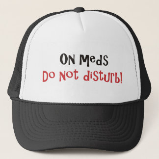 On Meds Do Not Disturb Trucker Hat